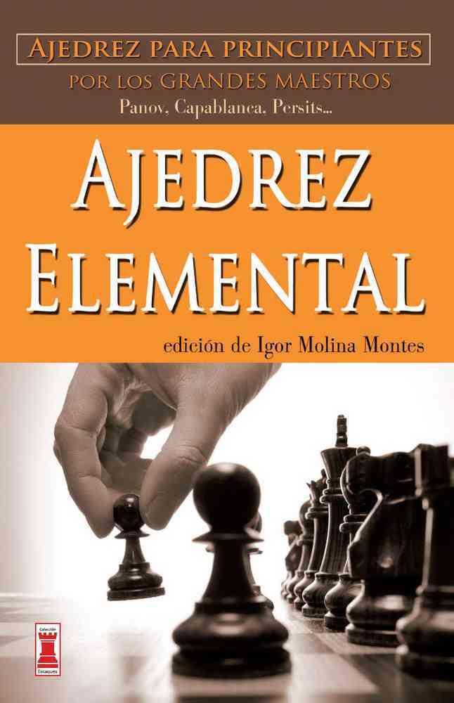Ajedrez Elemental / Elementary Chess By Molina Montes, Igor (EDT)